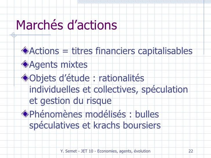 Marchés d'actions <ul><li>Actions = titres financiers capitalisables </li></ul><ul><li>Agents mixtes </li></ul><ul><li>Obj...
