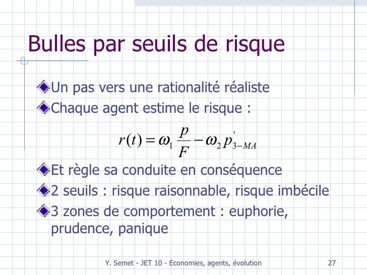Bulles par seuils de risque <ul><li>Un pas vers une rationalité réaliste </li></ul><ul><li>Chaque agent estime le risque :...