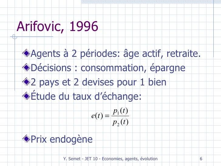 Arifovic, 1996 <ul><li>Agents à 2 périodes: âge actif, retraite. </li></ul><ul><li>Décisions : consommation, épargne </li>...
