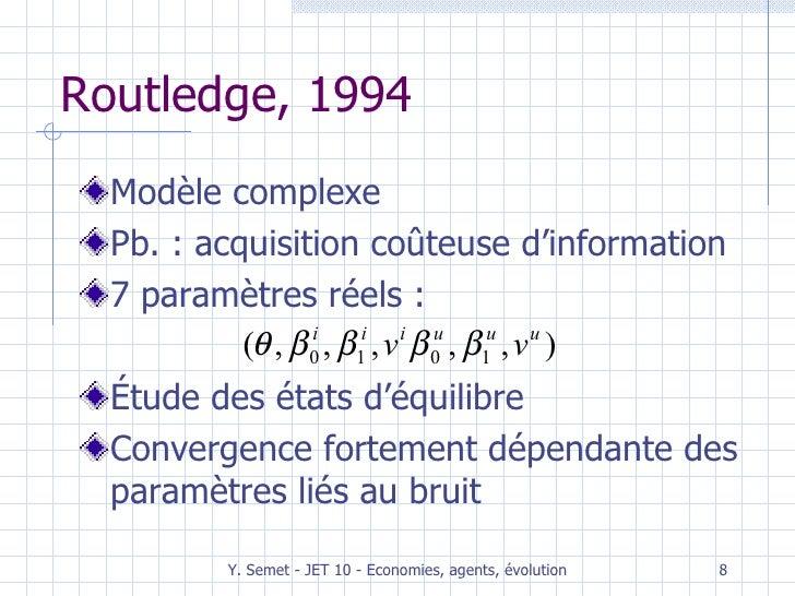 Routledge, 1994 <ul><li>Modèle complexe </li></ul><ul><li>Pb. : acquisition coûteuse d'information </li></ul><ul><li>7 par...