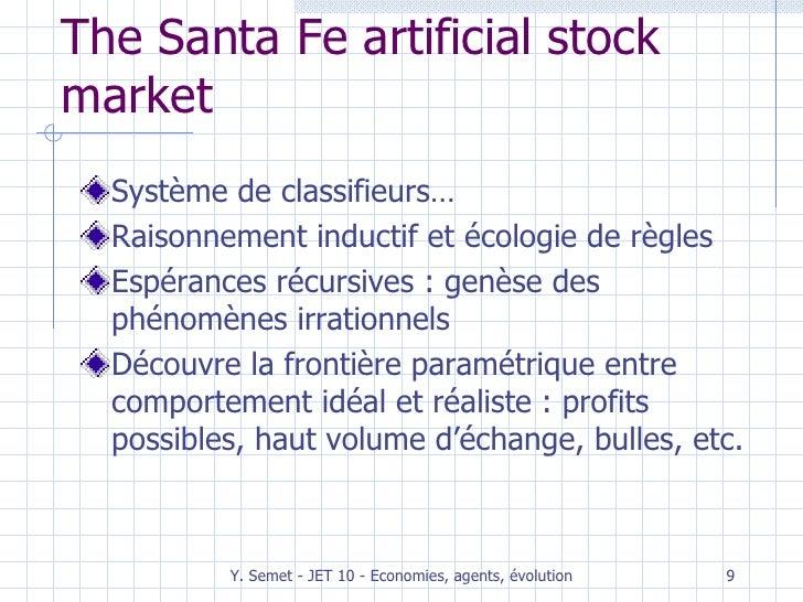 The Santa Fe artificial stock market <ul><li>Système de classifieurs… </li></ul><ul><li>Raisonnement inductif et écologie ...