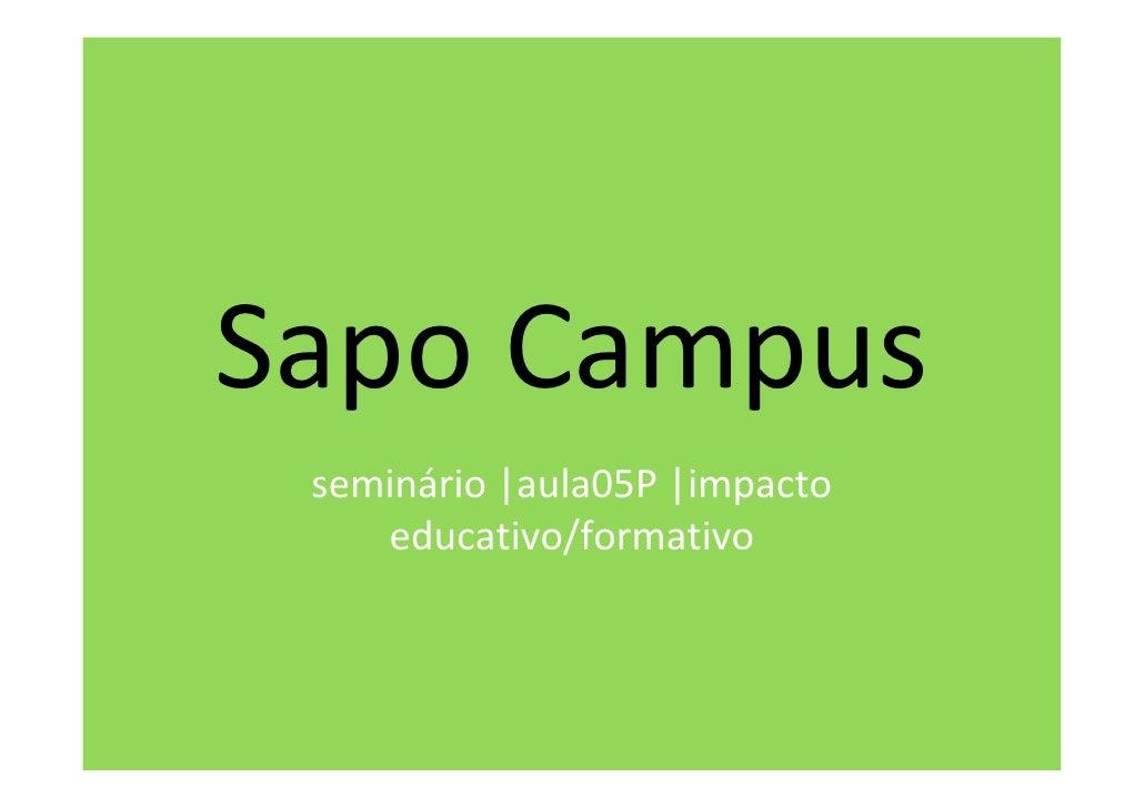 SapoCampus  seminário|aula05P|impacto     educativo/formativo