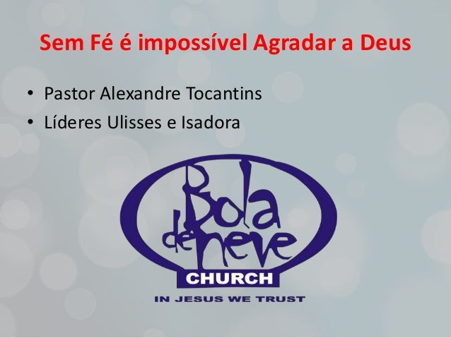 Sem Fé é impossível Agradar a Deus • Pastor Alexandre Tocantins • Líderes Ulisses e Isadora