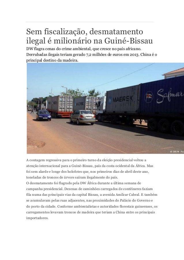 Sem fiscalização, desmatamento ilegal é milionário na Guiné-Bissau DW flagra cenas do crime ambiental, que cresce no país ...