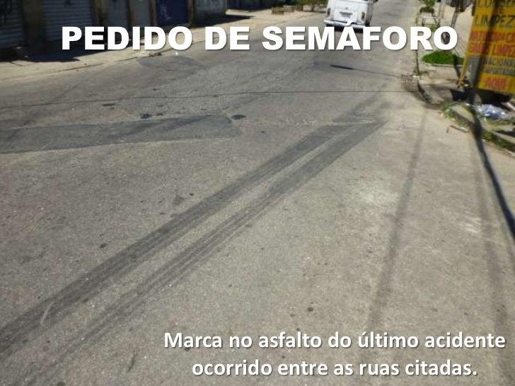 PEDIDO DE SEMÁFORO    Marca no asfalto do último acidente      ocorrido entre as ruas citadas.