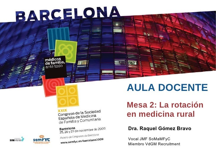 AULA DOCENTE Mesa 2: La rotación en medicina rural Dra. Raquel Gómez Bravo Vocal JMF SoMaMFyC Miembro VdGM Recruitment