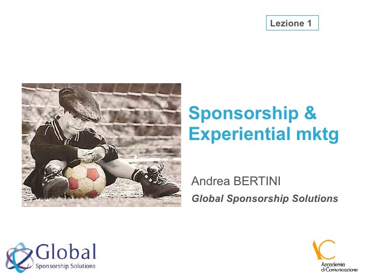Sponsorship & Experiential mktg Andrea BERTINI Global Sponsorship Solutions Lezione 1