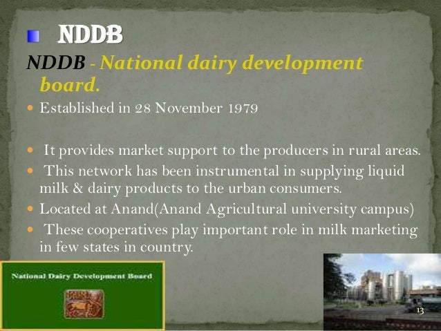 NDDB NDDB - National dairy development board.  Established in 28 November 1979  It provides market support to the produc...