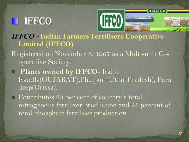 IFFCO - Indian Farmers Fertilisers Cooperative  Limited (IFFCO) Registered on November 3, 1967 as a Multi-unit Cooperative...