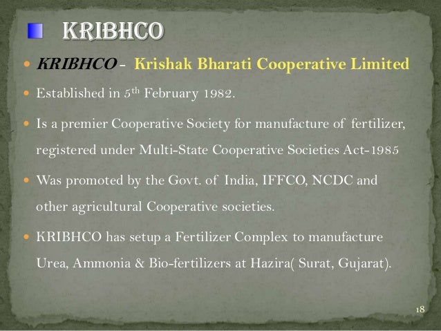   KRIBHCO - Krishak Bharati Cooperative Limited   Established in 5th February 1982.   Is a premier Cooperative Society ...
