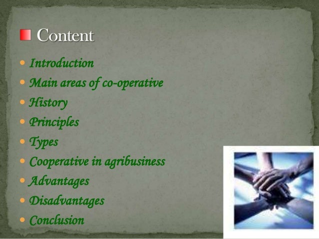  Introduction   Main areas of co-operative  History  Principles   Types  Cooperative in agribusiness  Advantages  ...