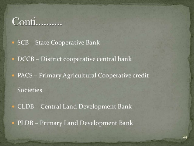  SCB – State Cooperative Bank   DCCB – District cooperative central bank  PACS – Primary Agricultural Cooperative credi...