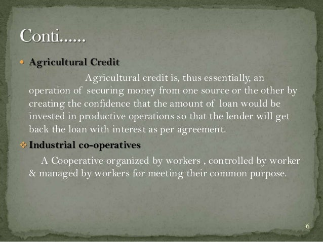  Agricultural Credit  Agricultural credit is, thus essentially, an operation of securing money from one source or the oth...