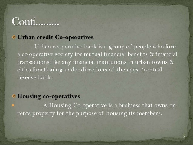  Urban credit Co-operatives  Urban cooperative bank is a group of people who form a co operative society for mutual finan...