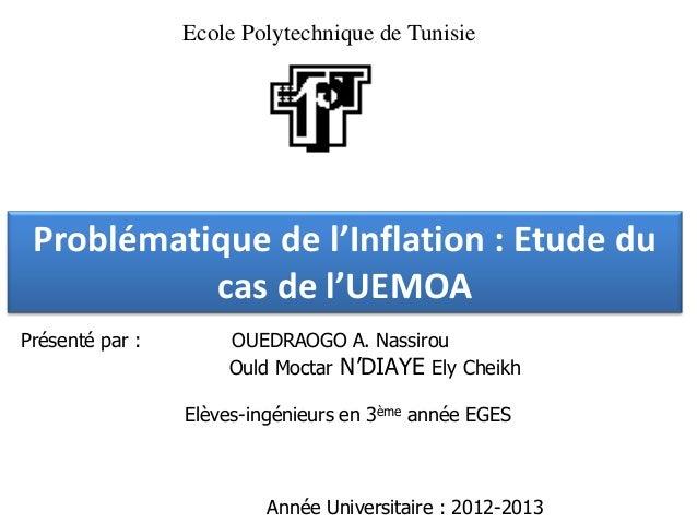Ecole Polytechnique de Tunisie Problématique de l'Inflation : Etude du           cas de l'UEMOAPrésenté par :       OUEDRA...