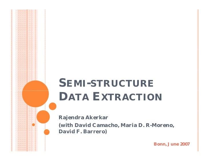 SEMI-STRUCTUREDATA EXTRACTIONRajendra Akerkar(with David Camacho, Maria D. R-Moreno,David F Barrero)      F.              ...