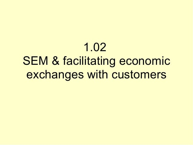 1.02 SEM & facilitating economic exchanges with customers