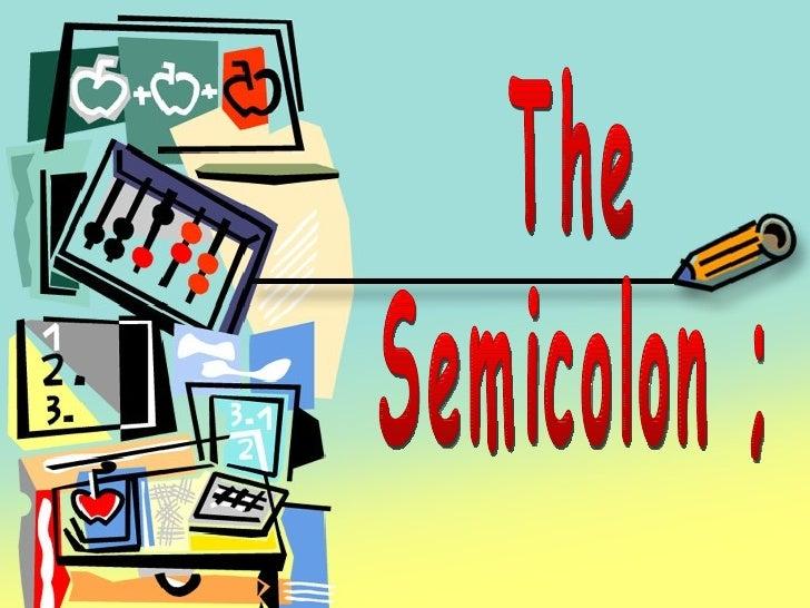 The semi colon The  Semicolon ;