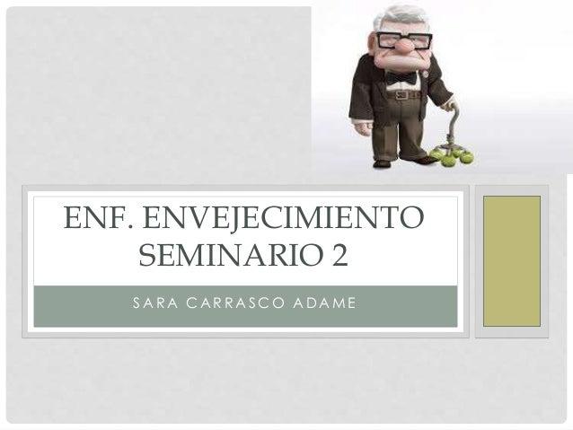 ENF. ENVEJECIMIENTO  SEMINARIO 2  SARA CAR RASCO ADAME
