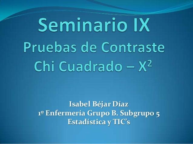 Isabel Béjar Díaz1º Enfermería Grupo B. Subgrupo 5Estadística y TIC's