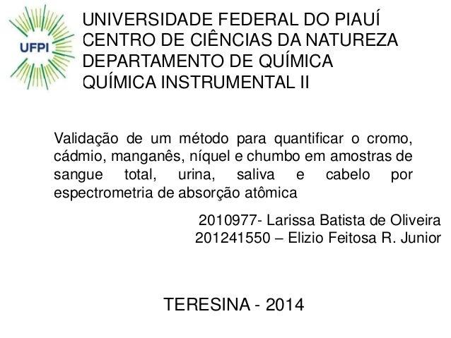 TERESINA - 2014 2010977- Larissa Batista de Oliveira 201241550 – Elizio Feitosa R. Junior UNIVERSIDADE FEDERAL DO PIAUÍ CE...