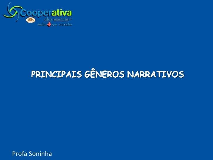 PRINCIPAIS GÊNEROS NARRATIVOS<br />Profa Soninha<br />