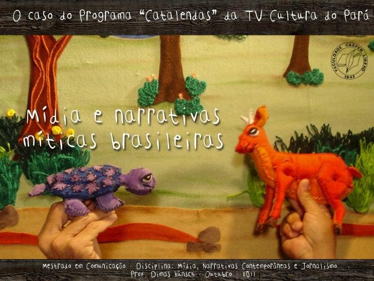 • Criado em 1999;• 1 ano de planejamento na TV Cultura do Pará;• O Catalendas procura refletir a realidade sociocultural b...