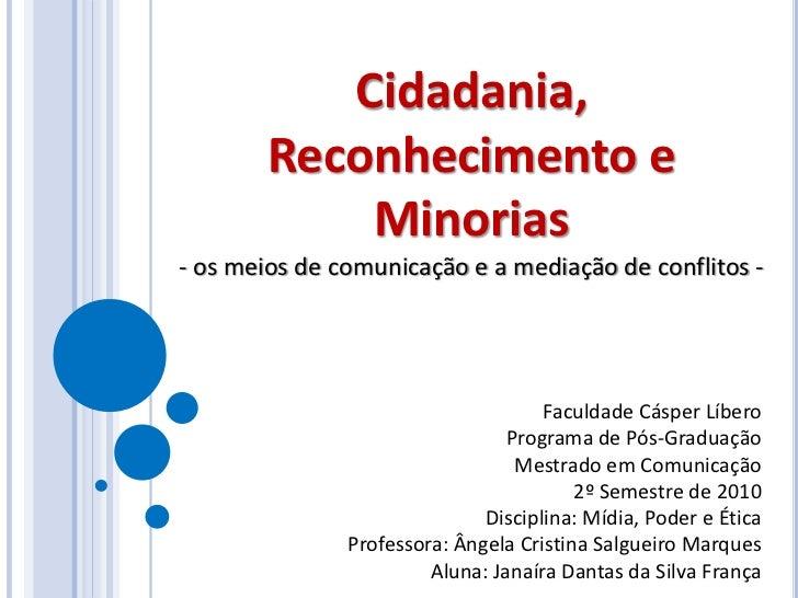 Cidadania,       Reconhecimento e           Minorias- os meios de comunicação e a mediação de conflitos -                 ...