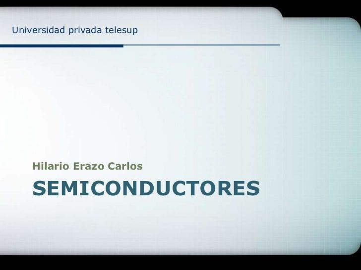 Universidad privada telesup    Hilario Erazo Carlos    SEMICONDUCTORES