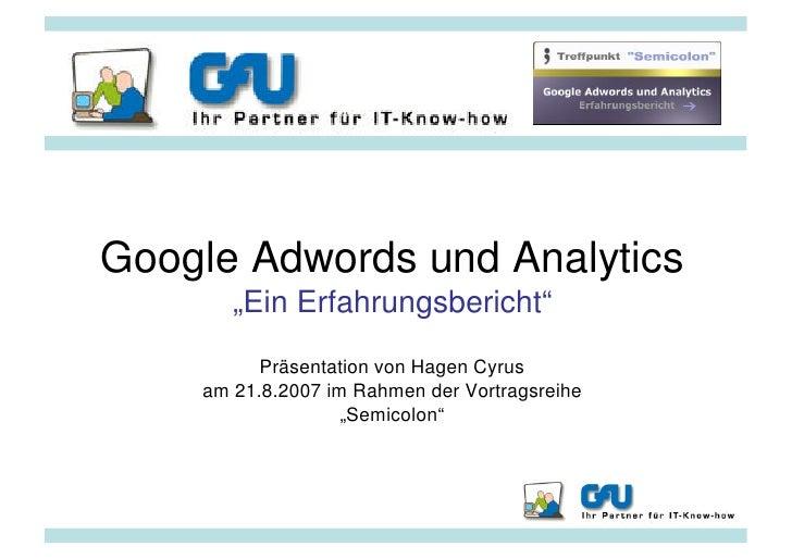 """Google Adwords und Analytics        """"Ein Erfahrungsbericht""""           Präsentation von Hagen Cyrus     am 21.8.2007 im Rah..."""