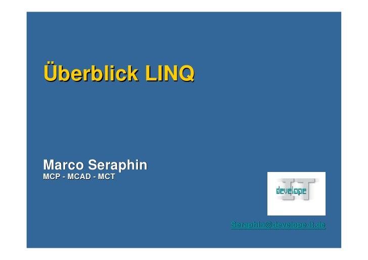 Überblick LINQ    Marco Seraphin MCP - MCAD - MCT                        Seraphin@develope-it.de                    Seraph...