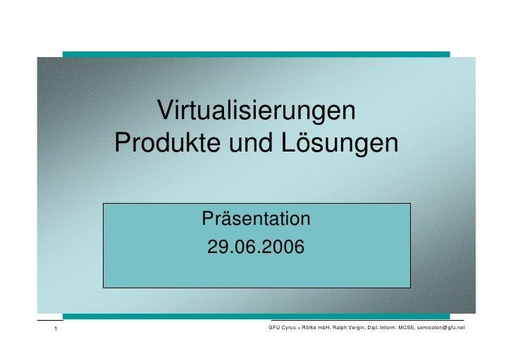 Virtualisierungen     Produkte und Lösungen            Präsentation           29.06.2006   1                GFU Cyrus + Rö...