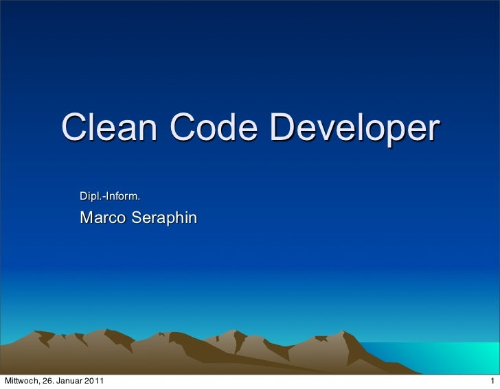 Clean Code Developer                  Dipl.-Inform.                  Marco SeraphinMittwoch, 26. Januar 2011           1