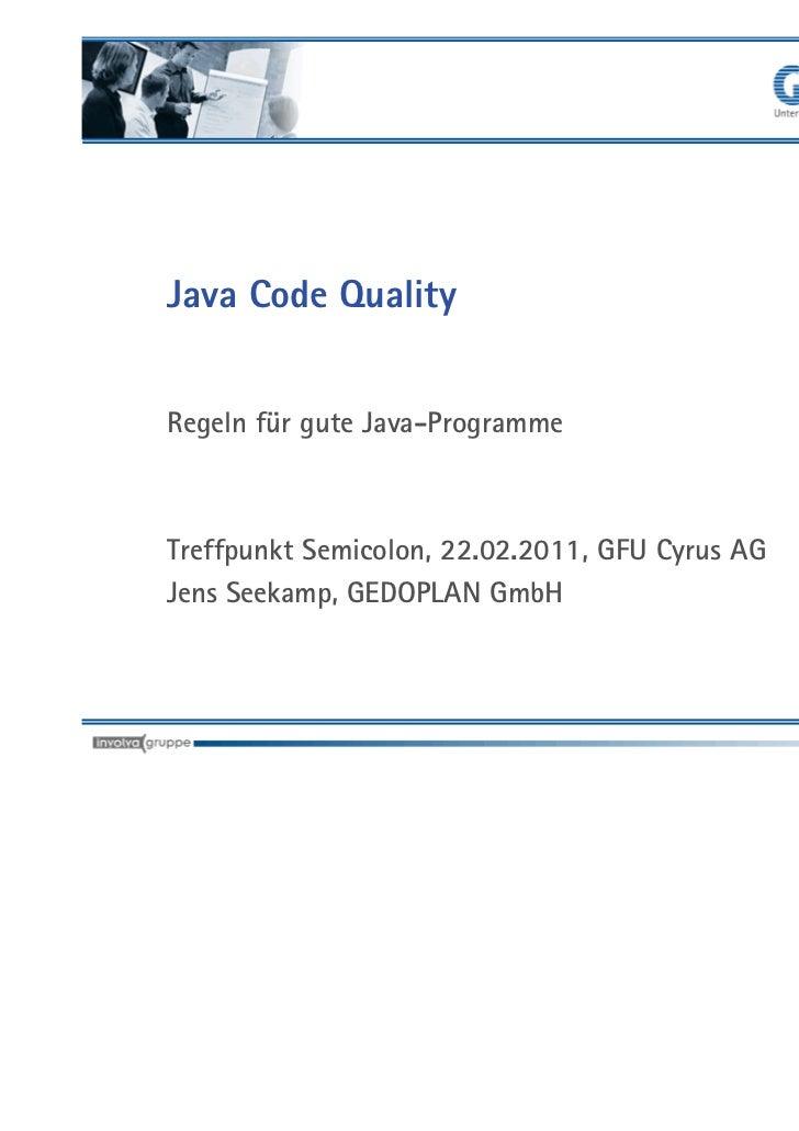 Java Code QualityRegeln für gute Java-ProgrammeTreffpunkt Semicolon, 22.02.2011, GFU Cyrus AGJens Seekamp, GEDOPLAN GmbH