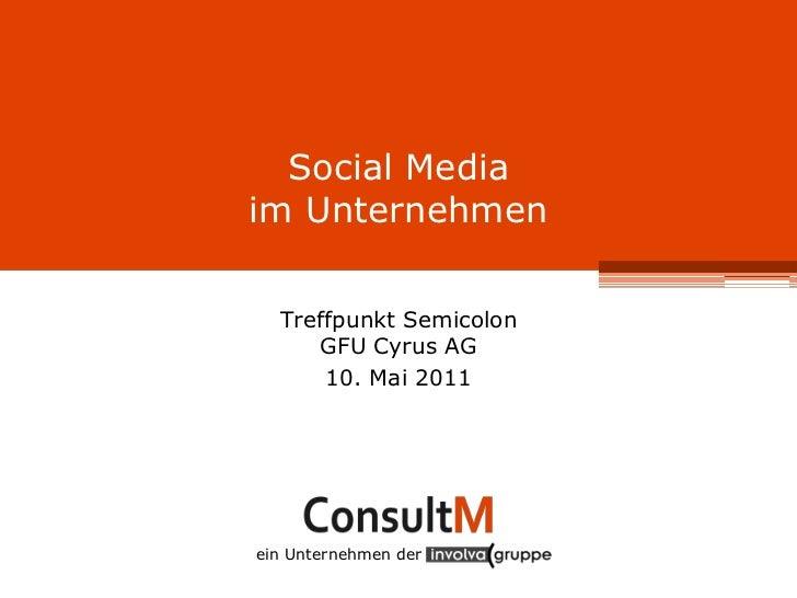 Social Media im Unternehmen    Treffpunkt Semicolon       GFU Cyrus AG        10. Mai 2011 ein Unternehmen d...
