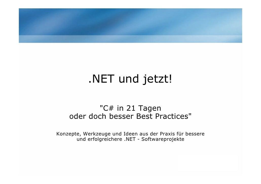 """.NET und jetzt!             """"C# in 21 Tagen     oder doch besser Best Practices""""  Konzepte, Werkzeuge und Ideen aus der Pr..."""