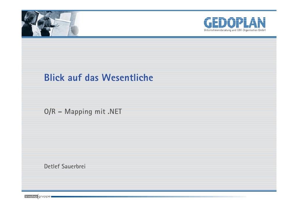 Blick auf das Wesentliche   O/R – Mapping mit .NET     Detlef Sauerbrei