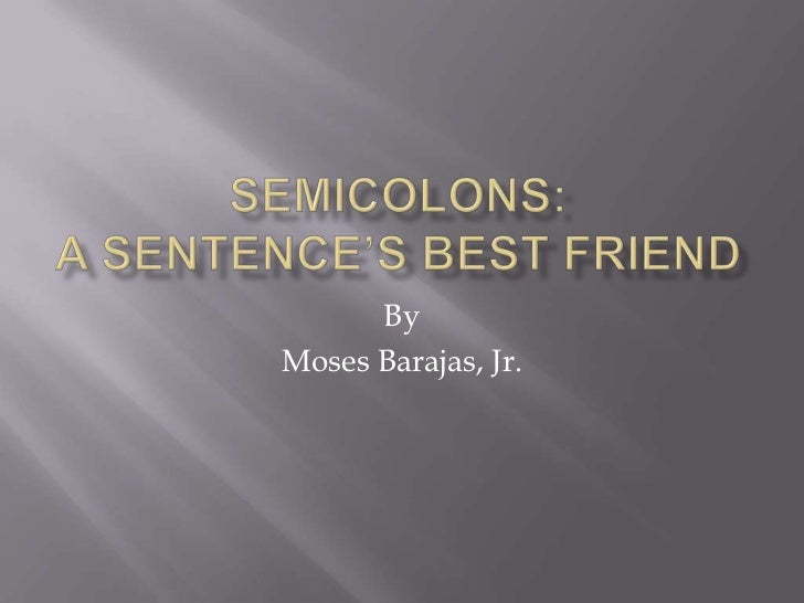 Semicolons: A sentence's best friend<br />By<br />Moses Barajas, Jr.<br />