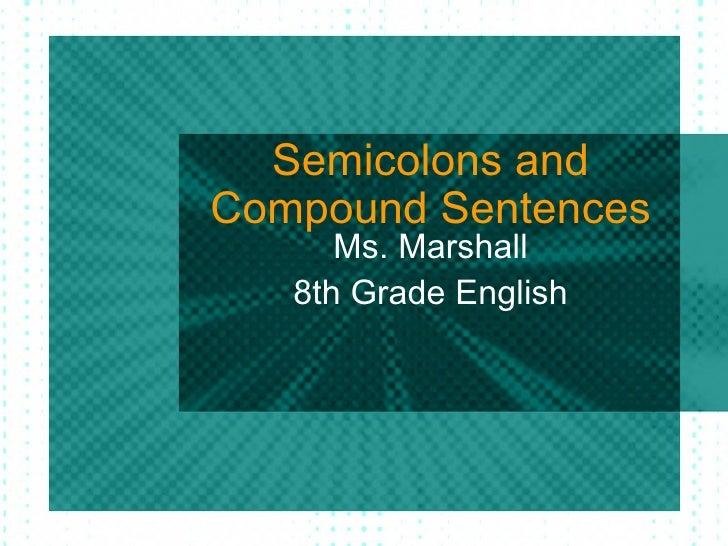 Semicolons andCompound Sentences      Ms. Marshall   8th Grade English