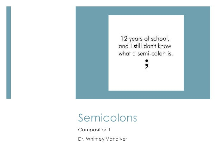 SemicolonsComposition IDr. Whitney Vandiver