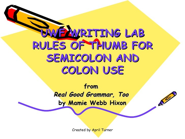 UWF WRITING LAB RULES OF THUMB FOR SEMICOLON AND COLON USE from  Real Good Grammar, Too  by Mamie Webb Hixon