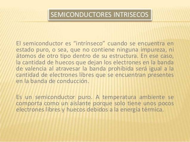 """El semiconductor es """"intrínseco"""" cuando se encuentra en estado puro, o sea, que no contiene ninguna impureza, ni átomos de..."""