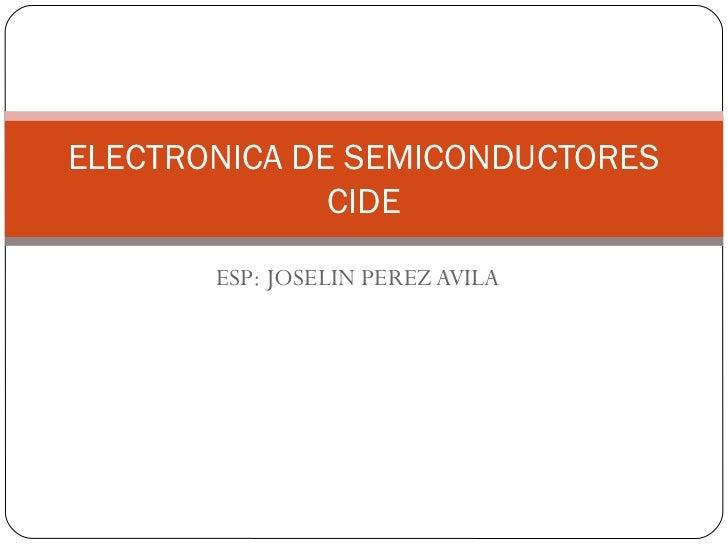 ELECTRONICA DE SEMICONDUCTORES              CIDE       ESP: JOSELIN PEREZ AVILA