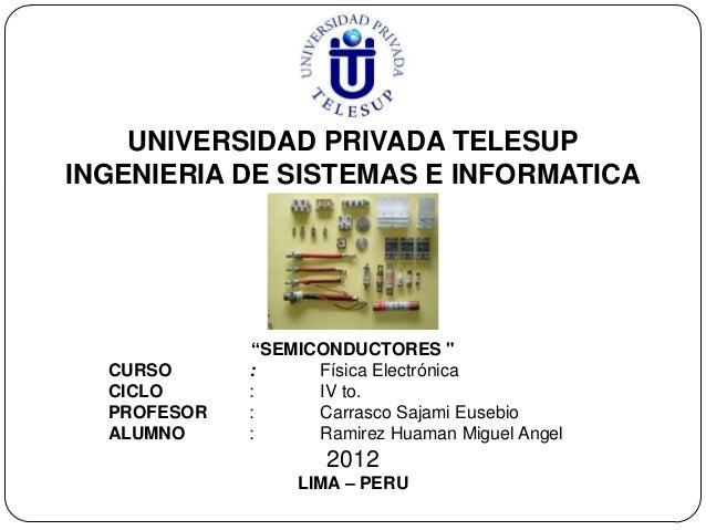 """UNIVERSIDAD PRIVADA TELESUPINGENIERIA DE SISTEMAS E INFORMATICA             """"SEMICONDUCTORES """"  CURSO      :     Física El..."""