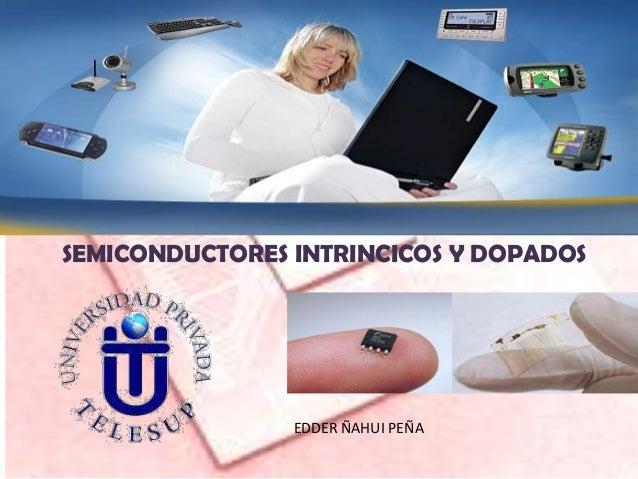 SEMICONDUCTORES INTRINCICOS Y DOPADOS                EDDER ÑAHUI PEÑA