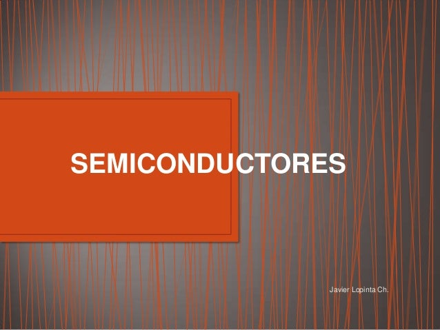 Javier Lopinta Ch.SEMICONDUCTORES