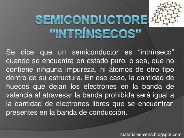 """Se dice que un semiconductor es """"intrínseco""""cuando se encuentra en estado puro, o sea, que nocontiene ninguna impureza, ni..."""