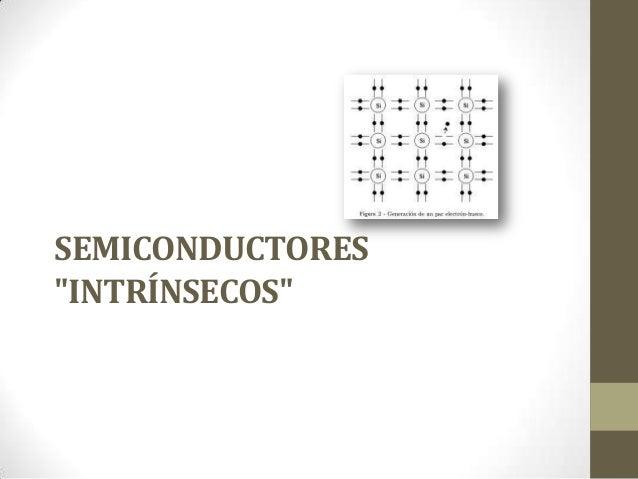 """SEMICONDUCTORES """"INTRÍNSECOS"""""""