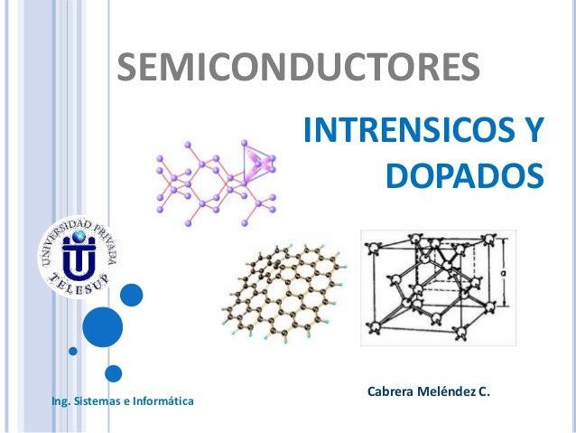 SEMICONDUCTORES INTRENSICOS Y DOPADOS  Ing. Sistemas e Informática  Cabrera Meléndez C.