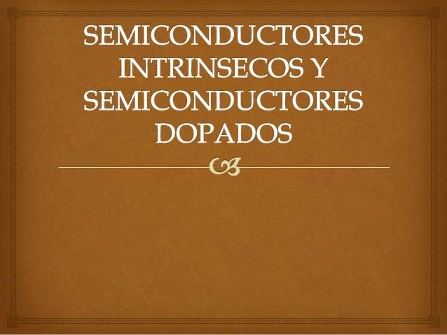 """ SEMICODUCATORES INTRINSECOS Un semiconductor es """"intrínseco"""" cuando se encuentra en estado puro, es decir, que no contie..."""